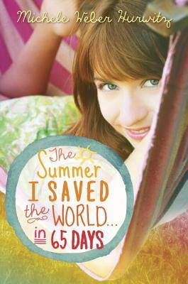 The Summer I Saved the World in 65 Days by Michele Weber Hurwitz book cover