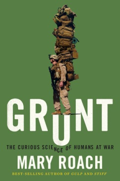 Grunt - the curious sience of humans at war by mary roach